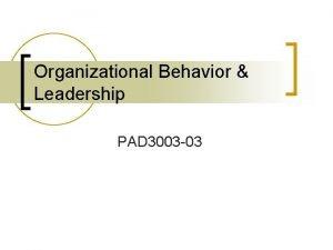 Organizational Behavior Leadership PAD 3003 03 Organizational Behavior