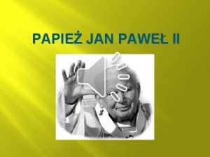 PAPIE JAN PAWE II Jan Pawe II naszym