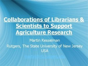 Collaborations of Librarians Scientists to Support Agriculture Research