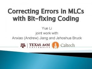 Correcting Errors in MLCs with Bitfixing Coding Yue