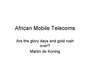 African Mobile Telecoms Are the glory days and
