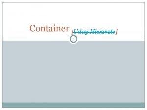 Container Uday Hiwarale 1 2 Container Uday Hiwarale