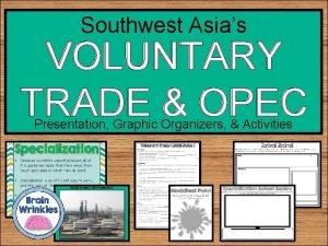 Southwest Asias VOLUNTARY TRADE OPEC Presentation Graphic Organizers