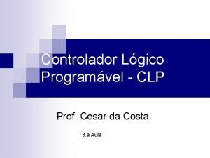 Controlador Lgico Programvel CLP Prof Cesar da Costa
