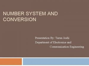 NUMBER SYSTEM AND CONVERSION Presentation By Tarun Joshi