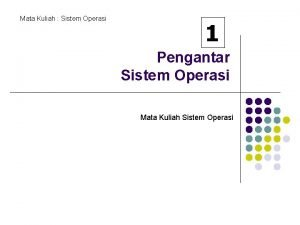Mata Kuliah Sistem Operasi 1 Pengantar Sistem Operasi
