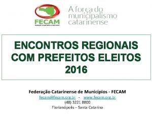 ENCONTROS REGIONAIS COM PREFEITOS ELEITOS 2016 Federao Catarinense