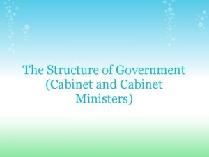 The Structure of Government Cabinet and Cabinet Ministers