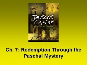 Ch 7 Redemption Through the Paschal Mystery The