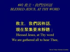 692 BLESSED JESUS AT THY WORD Blessed Jesus