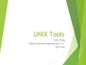 UNIX Tools Andy Wang Object Oriented Programming in