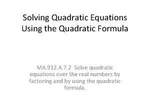 Solving Quadratic Equations Using the Quadratic Formula MA
