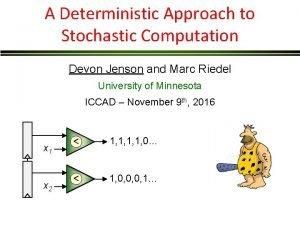 A Deterministic Approach to Stochastic Computation Devon Jenson