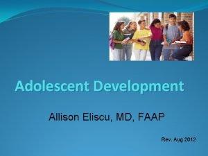 Adolescent Development Allison Eliscu MD FAAP Rev Aug