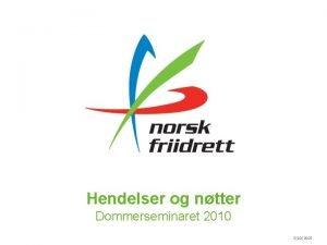 Hendelser og ntter Dommerseminaret 2010 3102021 Akershus Hendelse