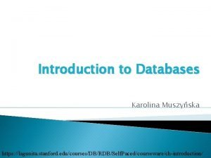 Introduction to Databases Karolina Muszyska https lagunita stanford