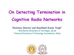 On Detecting Termination in Cognitive Radio Networks Shantanu