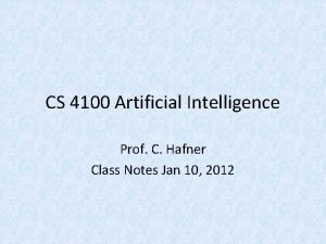 CS 4100 Artificial Intelligence Prof C Hafner Class