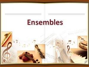 Ensembles Ensemble A musical ensemble or music group