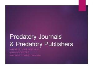 Predatory Journals Predatory Publishers MARGARET VUGRIN MSLS AHIP