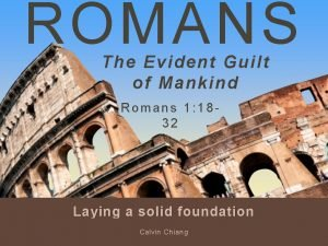 ROMANS The Evident Guilt of Mankind Romans 1
