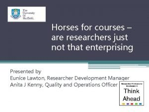 Horses for courses are researchers just not that