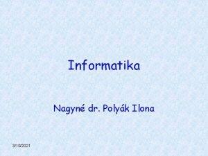 Informatika Nagyn dr Polyk Ilona 3102021 Kvetelmny Kvetelmny