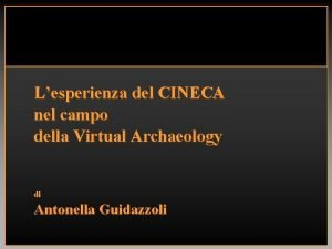 Lesperienza del CINECA nel campo della Virtual Archaeology