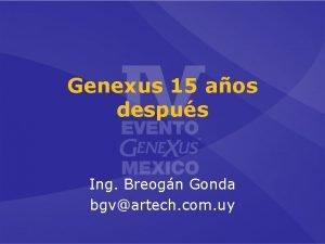 Genexus 15 aos despus Ing Breogn Gonda bgvartech