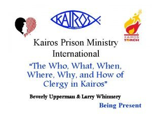 Kairos Prison Ministry International The Who What When