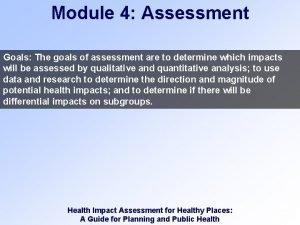 Module 4 Assessment Goals The goals of assessment