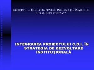 PROIECTUL EDUCAIA PENTRU INFORMAIE N MEDIUL RURAL DEFAVORIZAT
