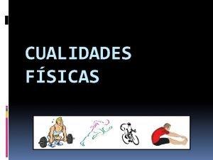 CUALIDADES FSICAS Recordatorio Cualidades fsicas bsicas Cualidades fsicas