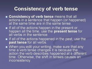 Consistency of verb tense n n Consistency of