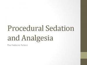 Procedural Sedation and Analgesia The Pediatric Patient Pediatric