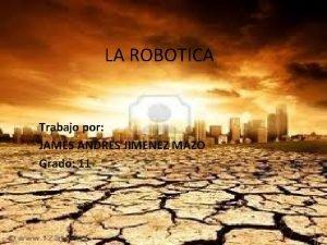 LA ROBOTICA Trabajo por JAMES ANDRES JIMENEZ MAZO
