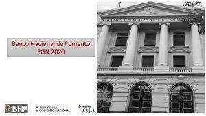 Banco Nacional de Fomento PGN 2020 El propsito