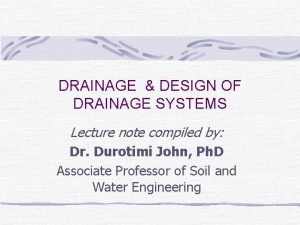 DRAINAGE DESIGN OF DRAINAGE SYSTEMS Lecture note compiled