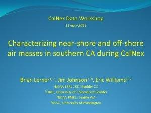 Cal Nex Data Workshop 11 Jan2011 Characterizing nearshore