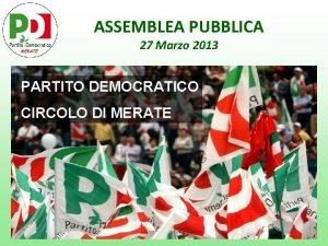 ASSEMBLEA PUBBLICA 27 Marzo 2013 PARTITO DEMOCRATICO CIRCOLO