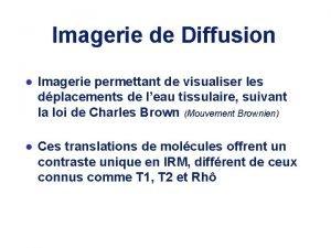 Imagerie de Diffusion l Imagerie permettant de visualiser