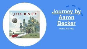 Journey by Aaron Becker Home learning Home Learning