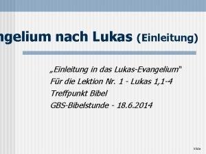 ngelium nach Lukas Einleitung Einleitung in das LukasEvangelium