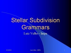 Stellar Subdivision Grammars Luiz Velho Impa 3102021 Luiz