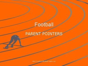 Football PARENT POINTERS http coachlynchfootball weebly com FOOTBALL
