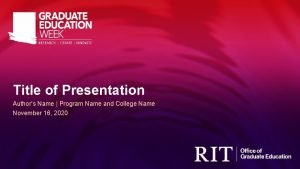 Title of Presentation Authors Name Program Name and