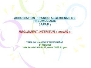 ASSOCIATION FRANCO ALGERIENNE DE PNEUMOLOGIE AFAP REGLEMENT INTERIEUR