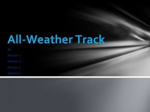 AllWeather Track By Student 1 Student 2 Student