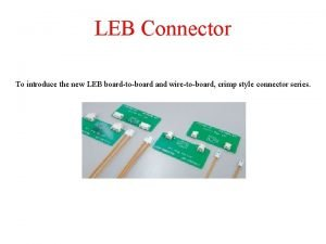 LEB Connector To introduce the new LEB boardtoboard