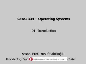 CENG 334 Operating Systems 01 Introduction Assoc Prof